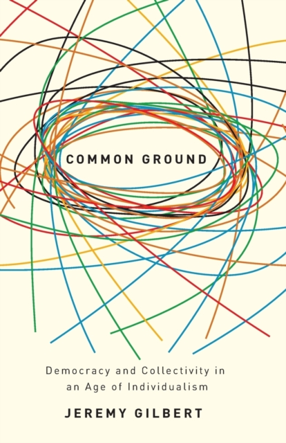 Image for Common Ground : Democracy and Collectivity in an Age of Individualism