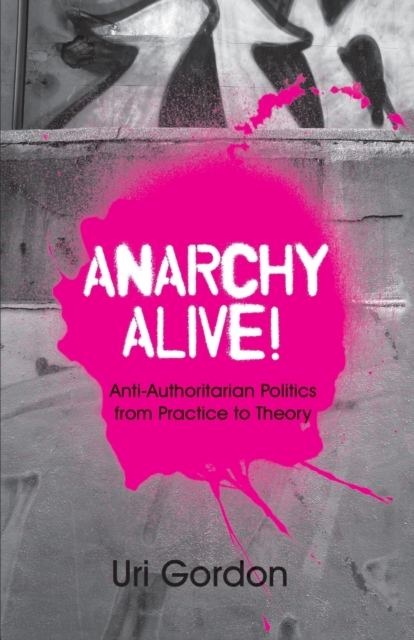 Cover for: Anarchy Alive! : Anti-Authoritarian Politics From Practice to Theory