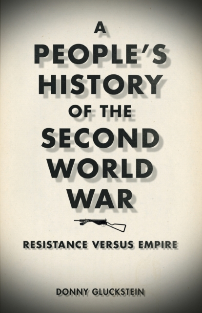 Cover for: A People's History of the Second World War : Resistance Versus Empire