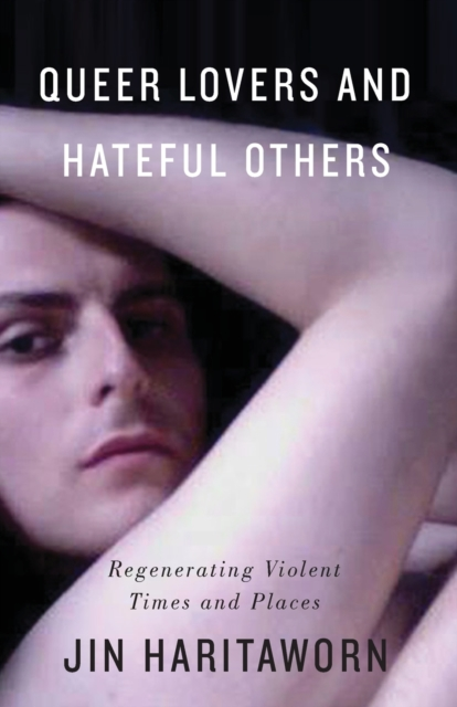 Cover for: Queer Lovers and Hateful Others : Regenerating Violent Times and Places
