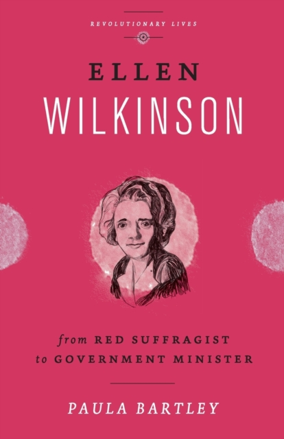 Cover for: Ellen Wilkinson : From Red Suffragist to Government Minister