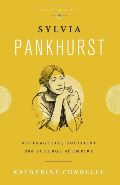 Cover for: Sylvia Pankhurst : Suffragette, Socialist and Scourge of Empire