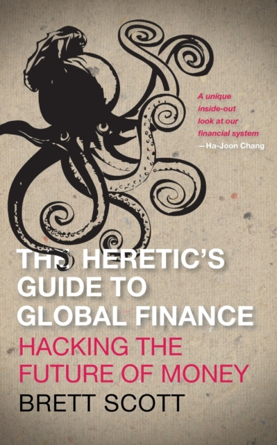 Cover for: The Heretic's Guide to Global Finance : Hacking the Future of Money
