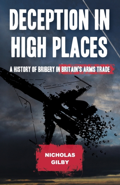 Cover for: Deception in High Places : A History of Bribery in Britain's Arms Trade