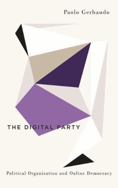 Cover for: The Digital Party : Political Organisation and Online Democracy