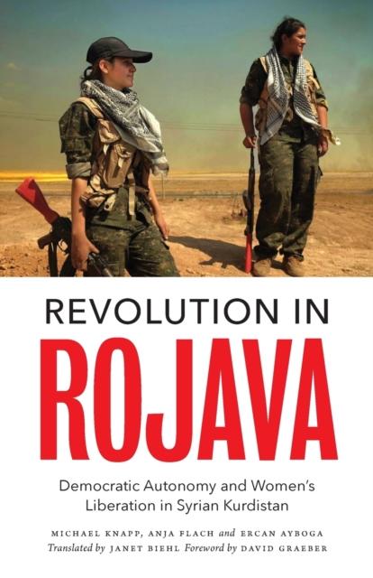 Cover for: Revolution in Rojava : Democratic Autonomy and Women's Liberation in Syrian Kurdistan