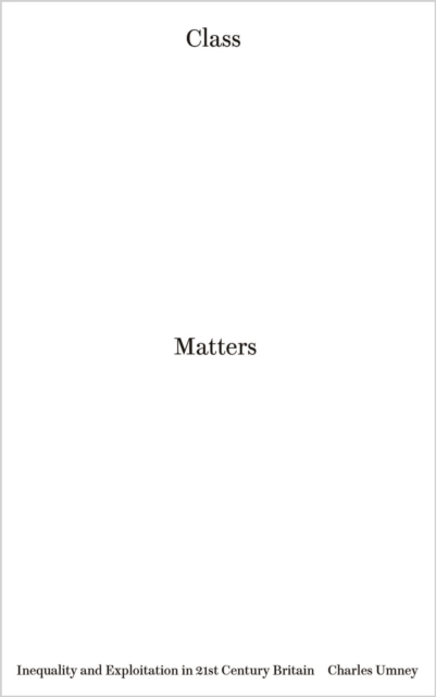 Cover for: Class Matters : Inequality and Exploitation in 21st Century Britain