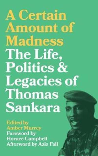 Image for A Certain Amount of Madness : The Life, Politics and Legacies of Thomas Sankara