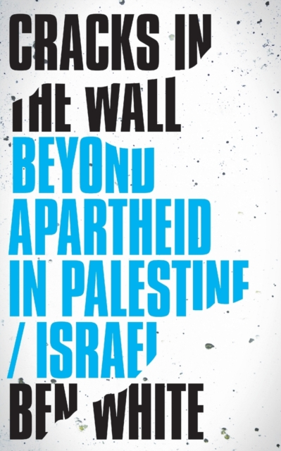 Cover for: Cracks in the Wall : Beyond Apartheid in Palestine / Israel