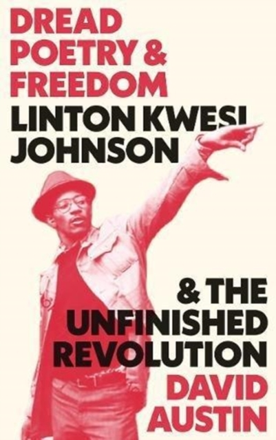 Cover for: Dread Poetry and Freedom : Linton Kwesi Johnson and the Unfinished Revolution
