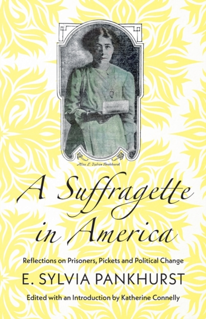 Cover for: A Suffragette in America : Reflections on Prisoners, Pickets and Political Change