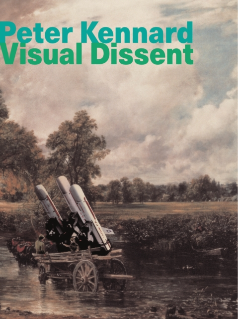 Cover for: Peter Kennard : Visual Dissent