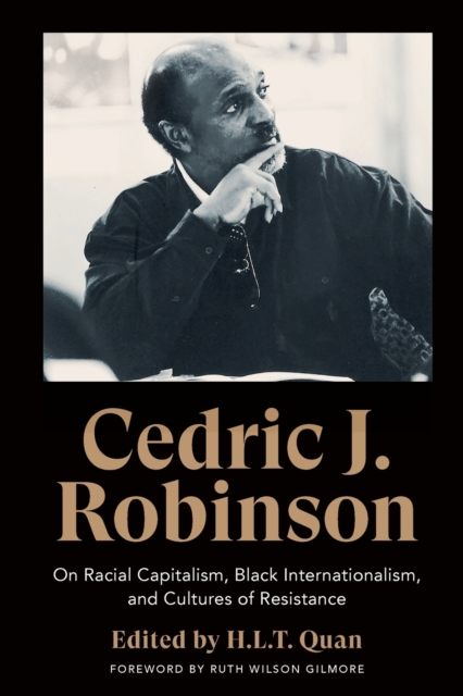 Image for Cedric J. Robinson : On Racial Capitalism, Black Internationalism, and Cultures of Resistance