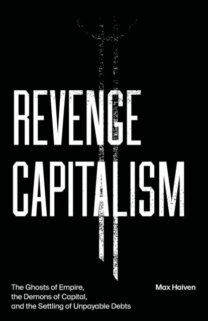 Cover for: Revenge Capitalism : The Ghosts of Empire, the Demons of Capital, and the Settling of Unpayable Debts