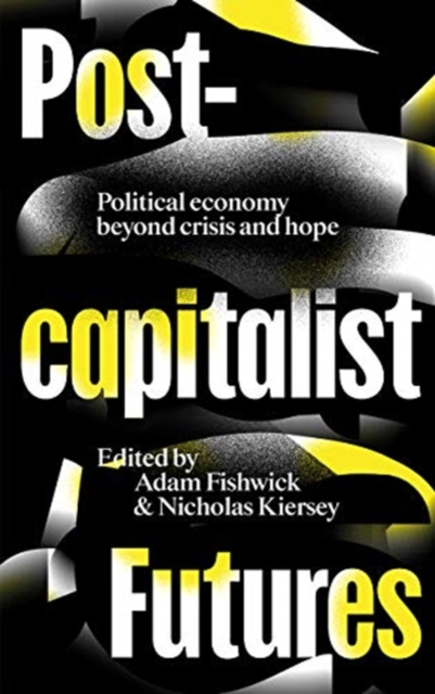 Image for Postcapitalist Futures : Political Economy Beyond Crisis and Hope