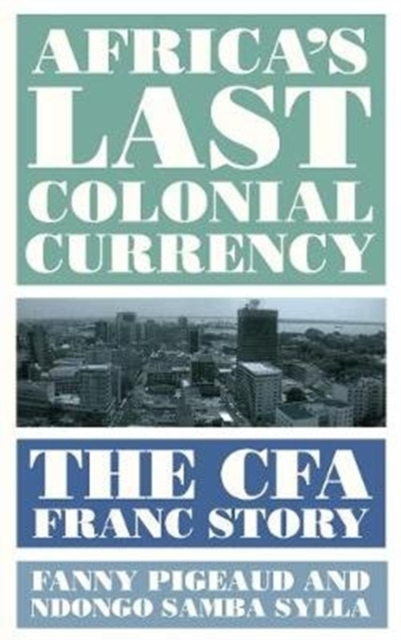 Image for Africa's Last Colonial Currency : The CFA Franc Story