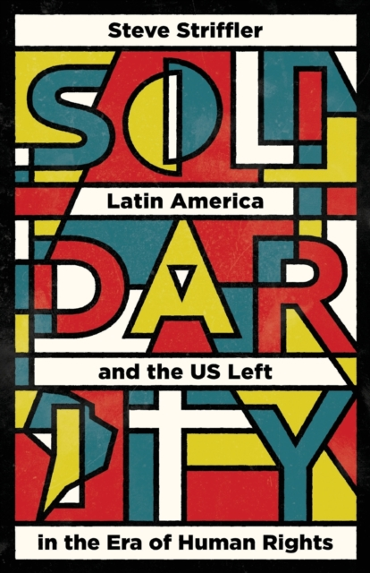 Cover for: Solidarity : Latin America and the US Left in the Era of Human Rights