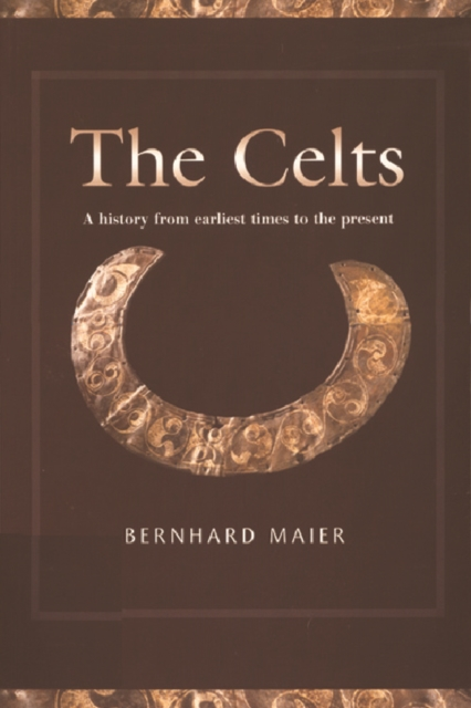Cover for: The Celts : A History from Earliest Times to the Present