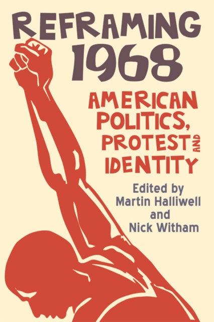 Cover for: Reframing 1968 : American Politics, Protest and Identity