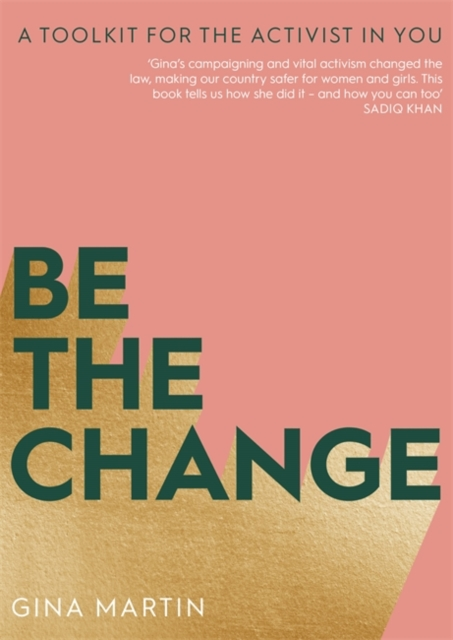 Cover for: Be The Change : A Toolkit for the Activist in You