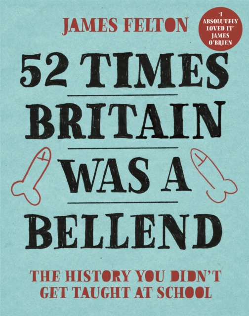 Cover for: 52 Times Britain was a Bellend : The History You Didn't Get Taught At School