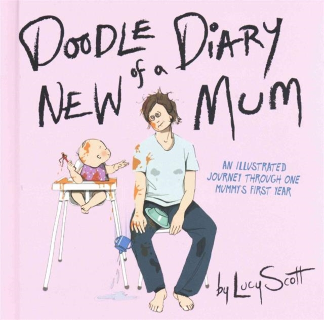 Cover for: Doodle Diary of a New Mum : An Illustrated Journey Through One Mummy's First Year