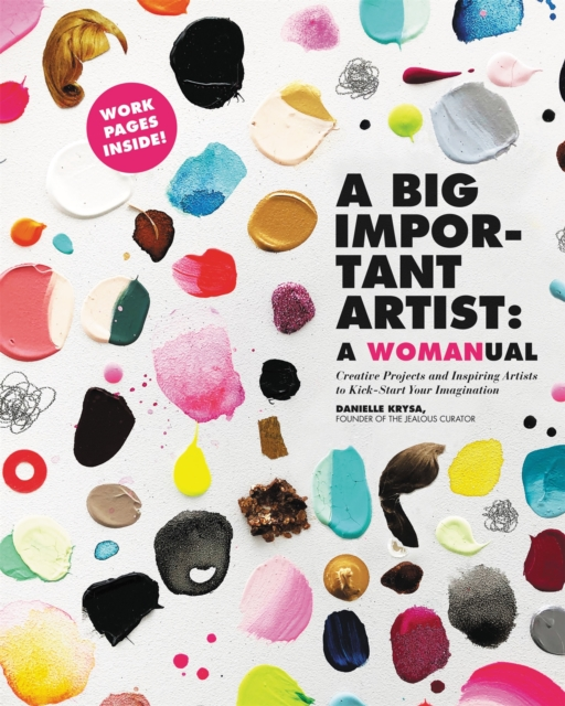 Image for A Big Important Artist: A Womanual : Creative Projects and Inspiring Artists to Kick-Start Your Imagination