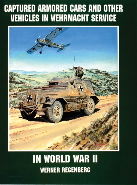 Captured Armored Cars and Vehicles in Wehrmacht Service in World War II (Paperb.