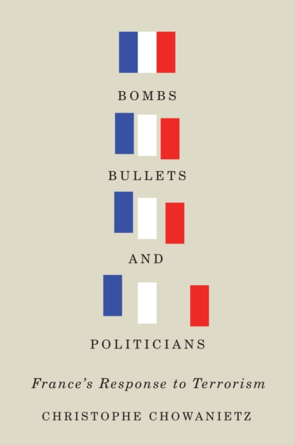 Cover for: Bombs, Bullets, and Politicians : France's Response to Terrorism Volume 2