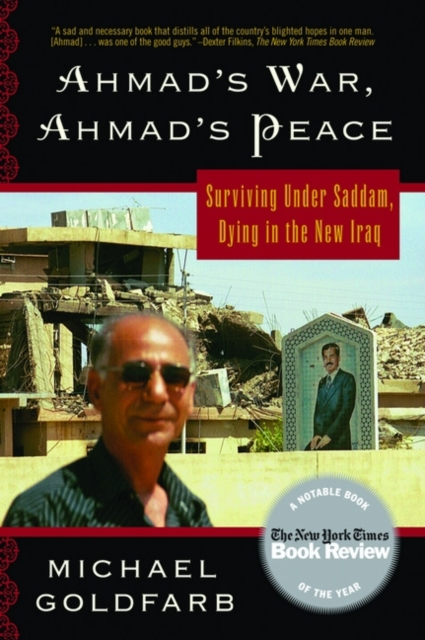 Image for Ahmad's War, Ahmad's Peace : Surviving Under Saddam, Dying in the New Iraq