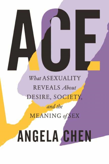 Image for Ace : What Asexuality Reveals About Desire, Society, and the Meaning of Sex