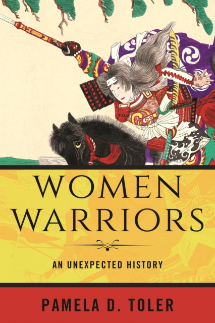 Cover for: Women Warriors : An Unexpected History