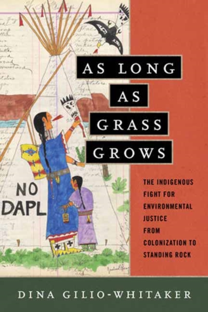 Image for As Long as Grass Grows : The Indigenous Fight for Environmental Justice from Colonization to Standing Rock
