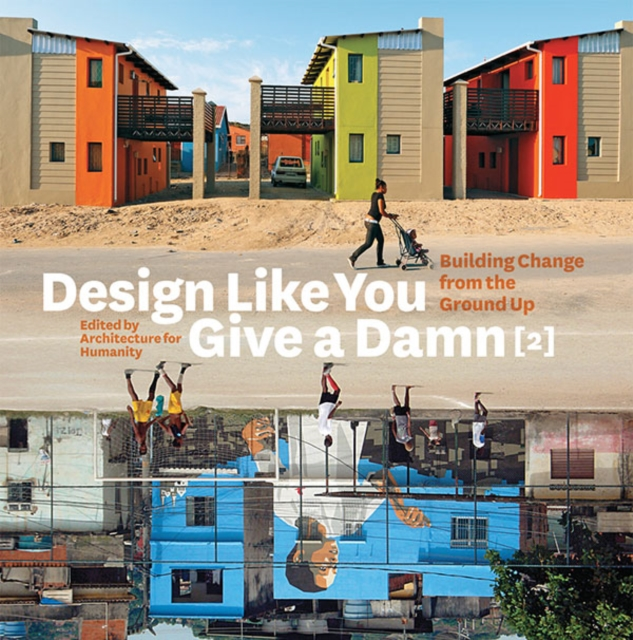 Cover for: Design Like You Give a Damn [2]: Building Change from the Ground Up