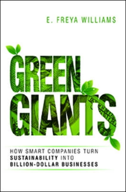Green Giants: How Smart Companies Turn Sustainability into Billion- Dollar Busi.