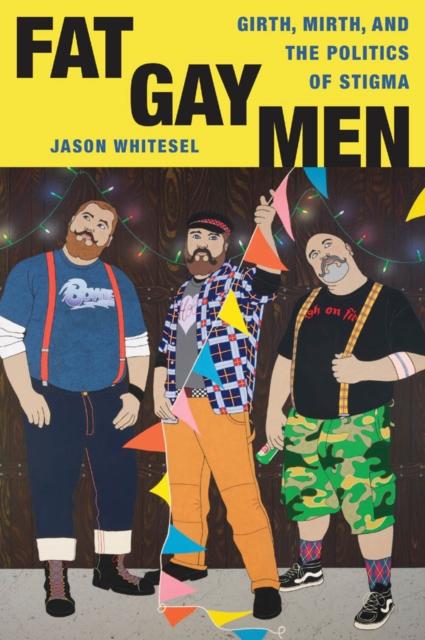 Image for Fat Gay Men : Girth, Mirth, and the Politics of Stigma