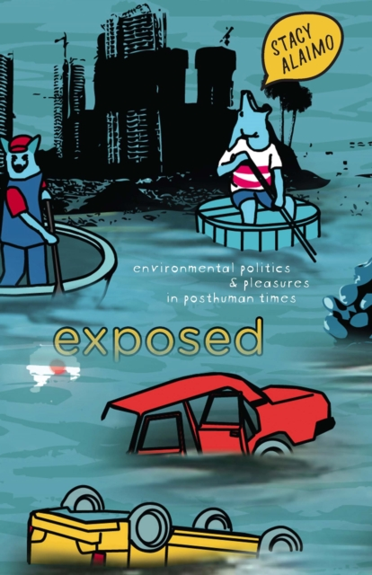 Cover for: Exposed : Environmental Politics and Pleasures in Posthuman Times