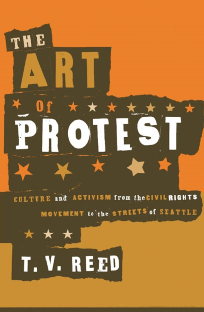 Cover for: The Art of Protest : Culture and Activism from the Civil Rights Movement to the Streets of Seattle