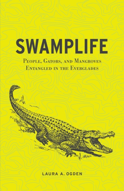Cover for: Swamplife : People, Gators, and Mangroves Entangled in the Everglades
