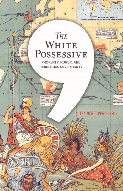 Cover for: The White Possessive : Property, Power, and Indigenous Sovereignty