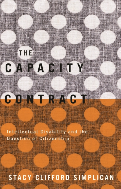 Cover for: The Capacity Contract : Intellectual Disability and the Question of Citizenship