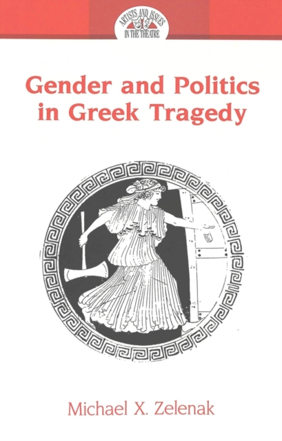 Gender and Politics in Greek Tragedy: v. 7 (Artists & Issues in the Theatre) (P.