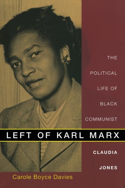Image for Left of Karl Marx : The Political Life of Black Communist Claudia Jones