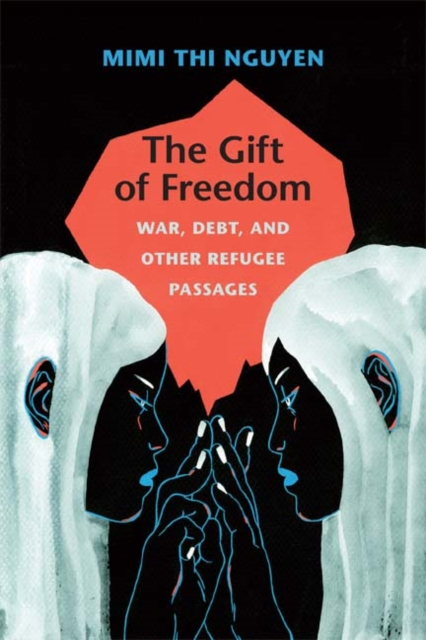 Cover for: The Gift of Freedom : War, Debt, and Other Refugee Passages