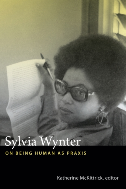 Cover for: Sylvia Wynter : On Being Human as Praxis