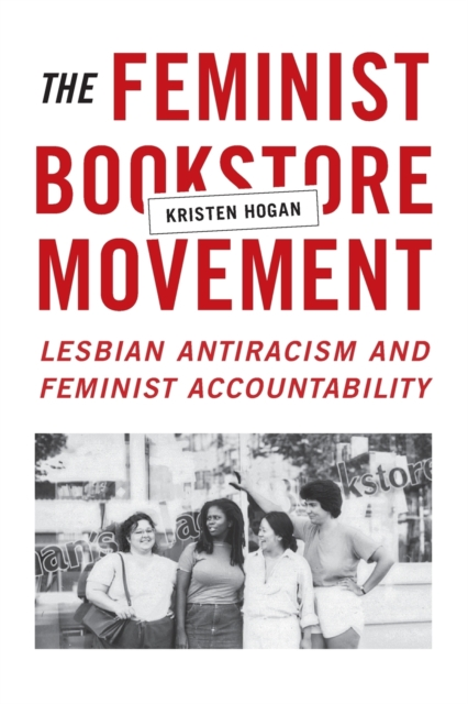 Cover for: The Feminist Bookstore Movement : Lesbian Antiracism and Feminist Accountability