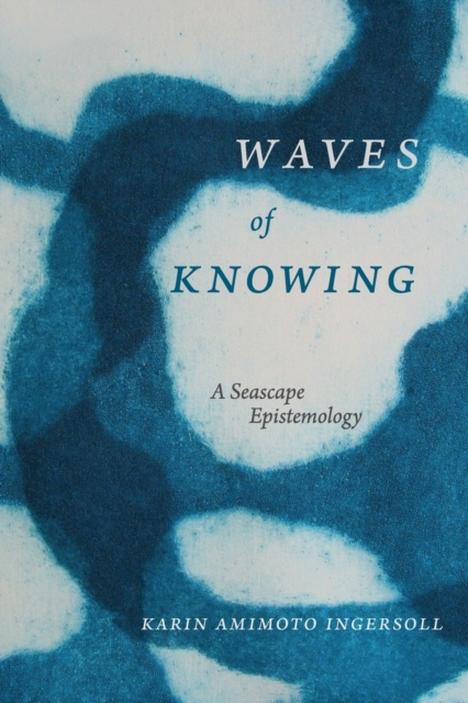 Image for Waves of Knowing : A Seascape Epistemology