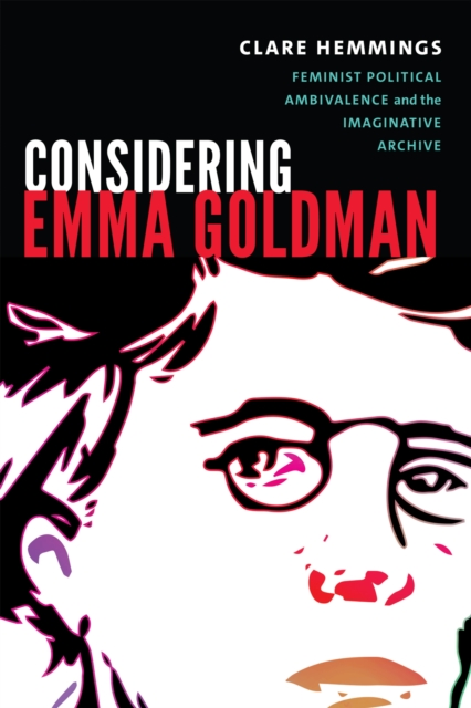 Cover for: Considering Emma Goldman : Feminist Political Ambivalence and the Imaginative Archive