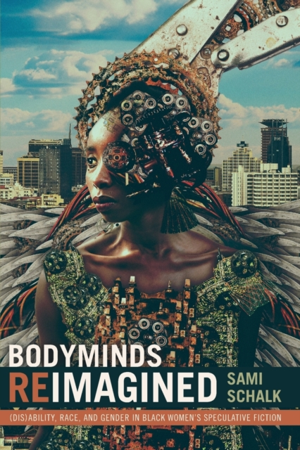 Cover for: Bodyminds Reimagined : (Dis)ability, Race, and Gender in Black Women's Speculative Fiction