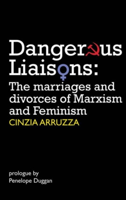 Cover for: Dangerous Liaisons : The Marriages and Divorces of Marxism and Feminism